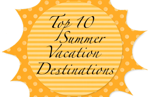 top 10 summer vacation destinations
